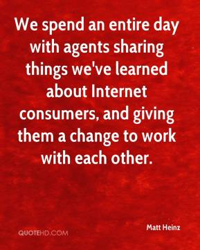 Matt Heinz  - We spend an entire day with agents sharing things we've learned about Internet consumers, and giving them a change to work with each other.