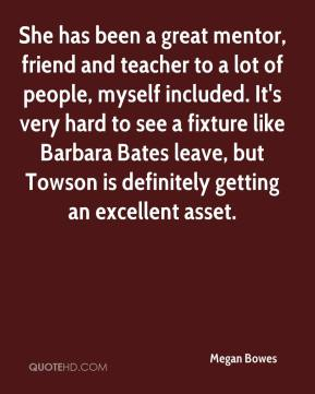 Megan Bowes  - She has been a great mentor, friend and teacher to a lot of people, myself included. It's very hard to see a fixture like Barbara Bates leave, but Towson is definitely getting an excellent asset.