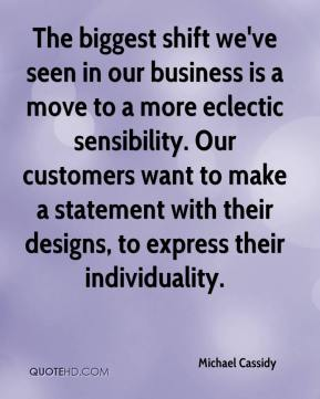 Michael Cassidy  - The biggest shift we've seen in our business is a move to a more eclectic sensibility. Our customers want to make a statement with their designs, to express their individuality.