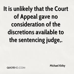 Michael Kirby  - It is unlikely that the Court of Appeal gave no consideration of the discretions available to the sentencing judge.