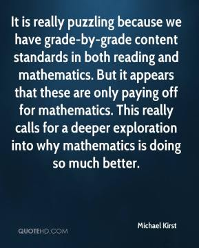 It is really puzzling because we have grade-by-grade content standards in both reading and mathematics. But it appears that these are only paying off for mathematics. This really calls for a deeper exploration into why mathematics is doing so much better.