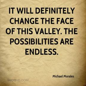Michael Morales  - It will definitely change the face of this Valley. The possibilities are endless.
