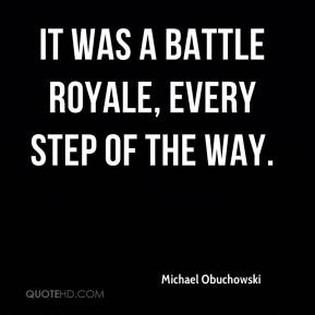 Michael Obuchowski  - It was a battle royale, every step of the way.