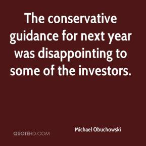 Michael Obuchowski  - The conservative guidance for next year was disappointing to some of the investors.