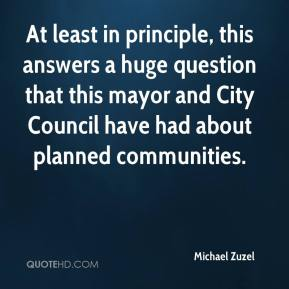 Michael Zuzel  - At least in principle, this answers a huge question that this mayor and City Council have had about planned communities.