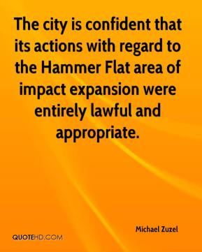 Michael Zuzel  - The city is confident that its actions with regard to the Hammer Flat area of impact expansion were entirely lawful and appropriate.