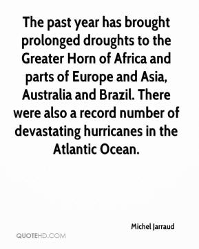 Michel Jarraud  - The past year has brought prolonged droughts to the Greater Horn of Africa and parts of Europe and Asia, Australia and Brazil. There were also a record number of devastating hurricanes in the Atlantic Ocean.