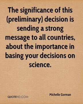Michelle Gorman  - The significance of this (preliminary) decision is sending a strong message to all countries, about the importance in basing your decisions on science.