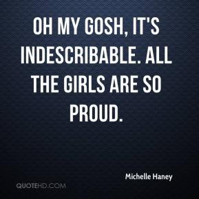 Michelle Haney  - Oh my gosh, it's indescribable. All the girls are so proud.