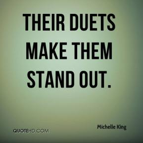 Michelle King  - Their duets make them stand out.