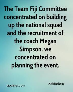 Mick Beddoes  - The Team Fiji Committee concentrated on building up the national squad and the recruitment of the coach Megan Simpson. we concentrated on planning the event.