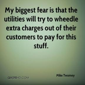 Mike Twomey  - My biggest fear is that the utilities will try to wheedle extra charges out of their customers to pay for this stuff.
