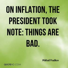 Mikhail Fradkov  - On inflation, the president took note: things are bad.