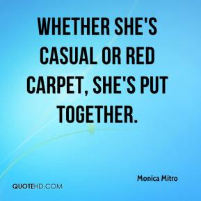 Monica Mitro  - Whether she's casual or red carpet, she's put together.