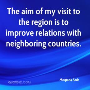 Moqtada Sadr  - The aim of my visit to the region is to improve relations with neighboring countries.