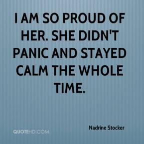 Nadrine Stocker  - I am so proud of her. She didn't panic and stayed calm the whole time.