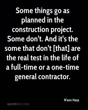 N'ann Harp  - Some things go as planned in the construction project. Some don't. And it's the some that don't [that] are the real test in the life of a full-time or a one-time general contractor.