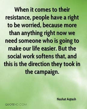 Nashat Aqtash  - When it comes to their resistance, people have a right to be worried, because more than anything right now we need someone who is going to make our life easier. But the social work softens that, and this is the direction they took in the campaign.