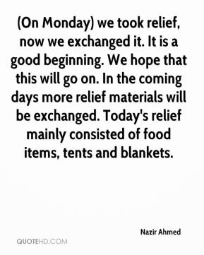 (On Monday) we took relief, now we exchanged it. It is a good beginning. We hope that this will go on. In the coming days more relief materials will be exchanged. Today's relief mainly consisted of food items, tents and blankets.