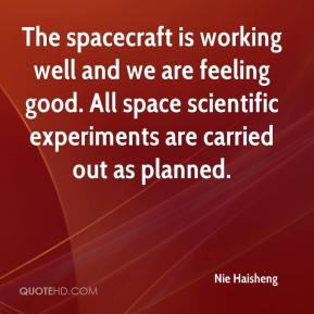 The spacecraft is working well and we are feeling good. All space scientific experiments are carried out as planned.