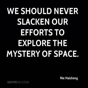 We should never slacken our efforts to explore the mystery of space.