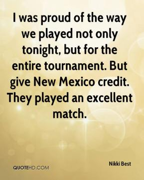 I was proud of the way we played not only tonight, but for the entire tournament. But give New Mexico credit. They played an excellent match.