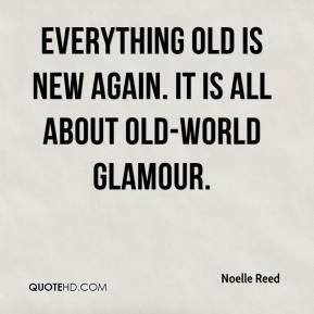 Noelle Reed  - Everything old is new again. It is all about old-world glamour.