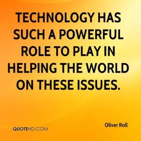 Technology has such a powerful role to play in helping the world on these issues.