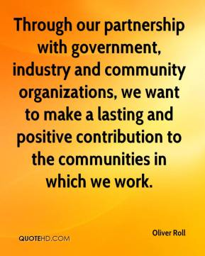 Through our partnership with government, industry and community organizations, we want to make a lasting and positive contribution to the communities in which we work.