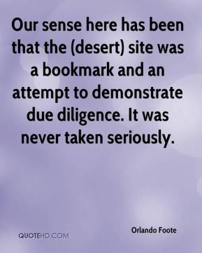 Orlando Foote  - Our sense here has been that the (desert) site was a bookmark and an attempt to demonstrate due diligence. It was never taken seriously.