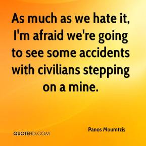 Panos Moumtzis  - As much as we hate it, I'm afraid we're going to see some accidents with civilians stepping on a mine.