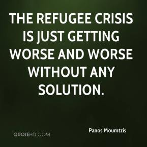 Panos Moumtzis  - The refugee crisis is just getting worse and worse without any solution.