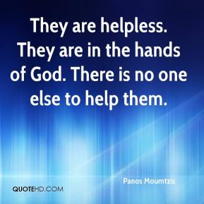 Panos Moumtzis  - They are helpless. They are in the hands of God. There is no one else to help them.