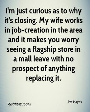 I'm just curious as to why it's closing. My wife works in job-creation in the area and it makes you worry seeing a flagship store in a mall leave with no prospect of anything replacing it.