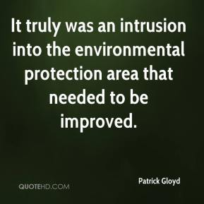 Patrick Gloyd  - It truly was an intrusion into the environmental protection area that needed to be improved.