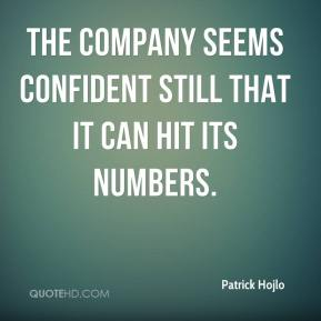 Patrick Hojlo  - The company seems confident still that it can hit its numbers.