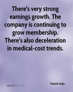 Patrick Hojlo  - There's very strong earnings growth. The company is continuing to grow membership. There's also deceleration in medical-cost trends.