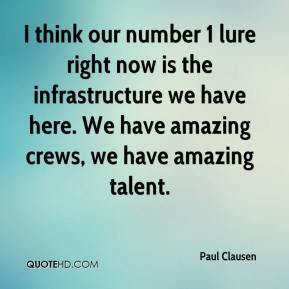Paul Clausen  - I think our number 1 lure right now is the infrastructure we have here. We have amazing crews, we have amazing talent.