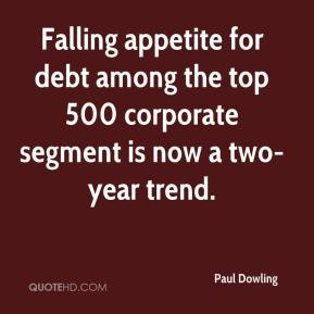 Paul Dowling  - Falling appetite for debt among the top 500 corporate segment is now a two-year trend.