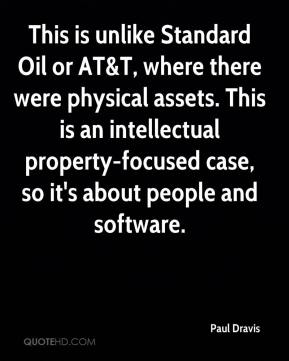Paul Dravis  - This is unlike Standard Oil or AT&T, where there were physical assets. This is an intellectual property-focused case, so it's about people and software.
