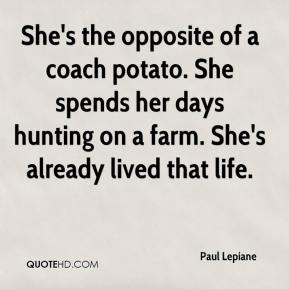 Paul Lepiane  - She's the opposite of a coach potato. She spends her days hunting on a farm. She's already lived that life.