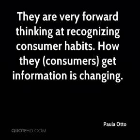 Paula Otto  - They are very forward thinking at recognizing consumer habits. How they (consumers) get information is changing.