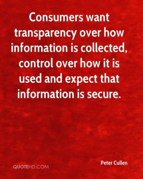 Peter Cullen  - Consumers want transparency over how information is collected, control over how it is used and expect that information is secure.