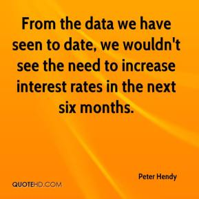 Peter Hendy  - From the data we have seen to date, we wouldn't see the need to increase interest rates in the next six months.