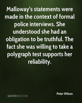 Malloway's statements were made in the context of formal police interviews. She understood she had an obligation to be truthful. The fact she was willing to take a polygraph test supports her reliability.
