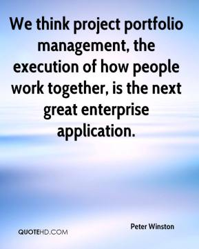 Peter Winston  - We think project portfolio management, the execution of how people work together, is the next great enterprise application.