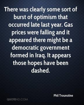 Phil Trounstine  - There was clearly some sort of burst of optimism that occurred late last year. Gas prices were falling and it appeared there might be a democratic government formed in Iraq. It appears those hopes have been dashed.