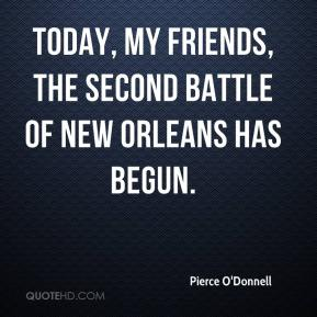 Pierce O'Donnell  - Today, my friends, the second battle of New Orleans has begun.