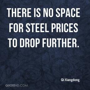 There is no space for steel prices to drop further.