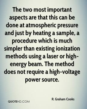 R. Graham Cooks  - The two most important aspects are that this can be done at atmospheric pressure and just by heating a sample, a procedure which is much simpler than existing ionization methods using a laser or high-energy beam. The method does not require a high-voltage power source.